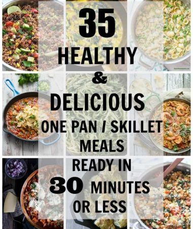 35 Healthy & Delicious One Pan Skillet Meals Ready in 30 Minutes or Less