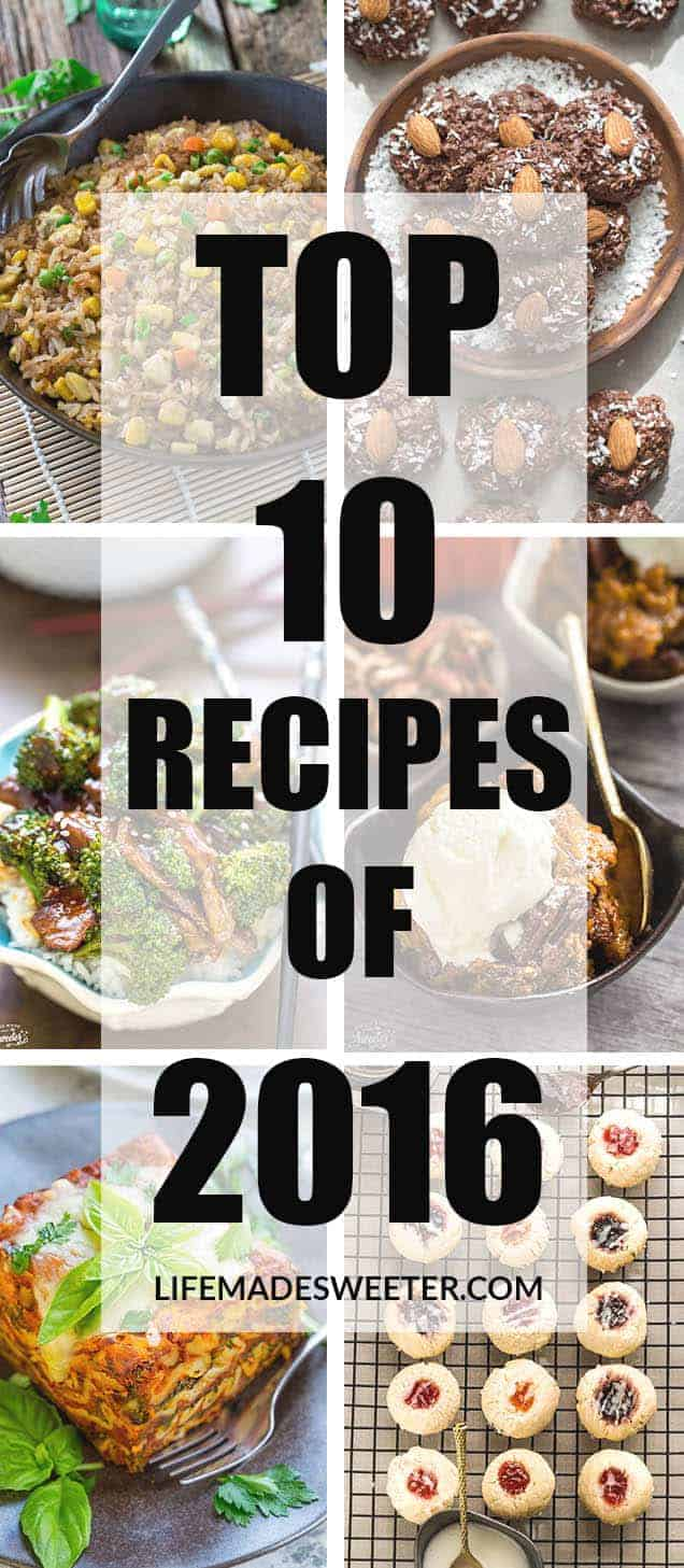Top 10 Recipes on Life Made Sweeter - all of your sweet and savory favorites that were published in 2016